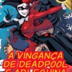 A Vingança de Deadpool e Arlequina